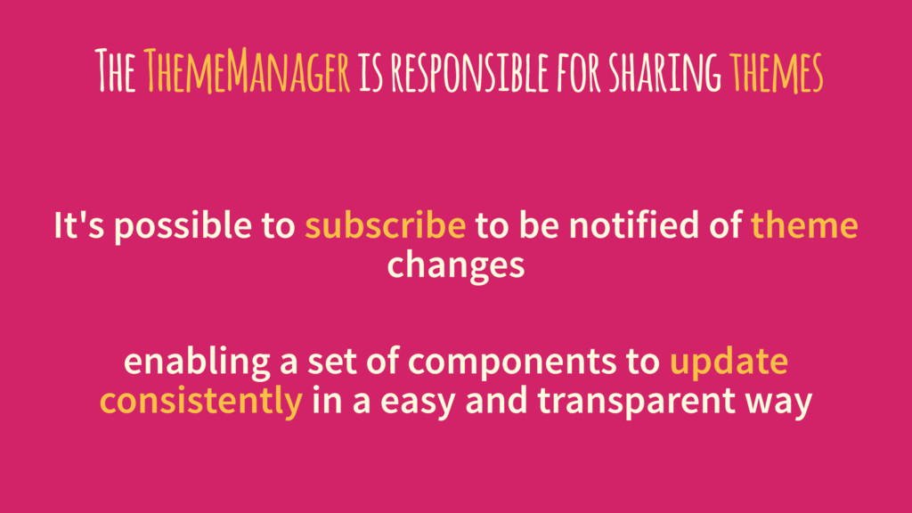 The ThemeManager is responsible for sharing the...