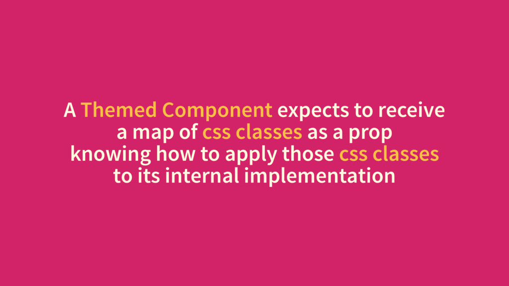 A Themed Component expects to receive a map of ...