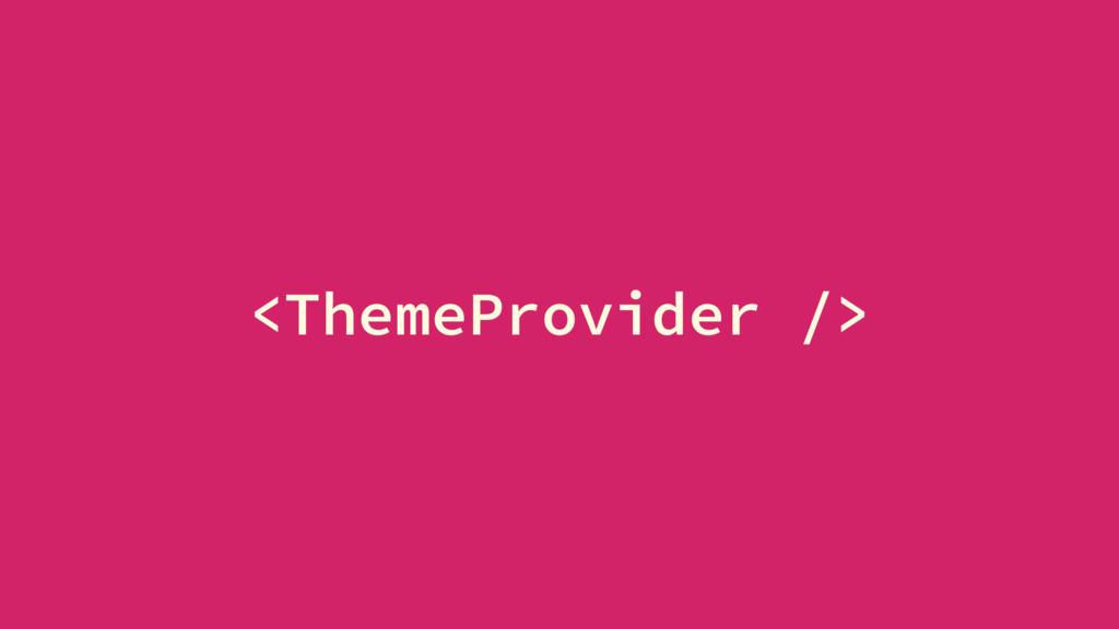 <ThemeProvider />
