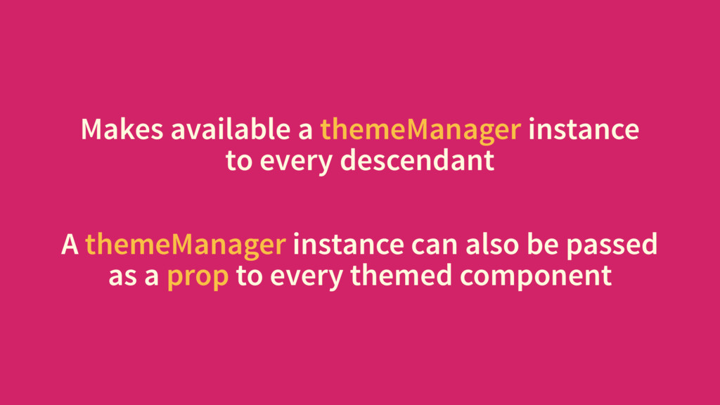Makes available a themeManager instance to ever...