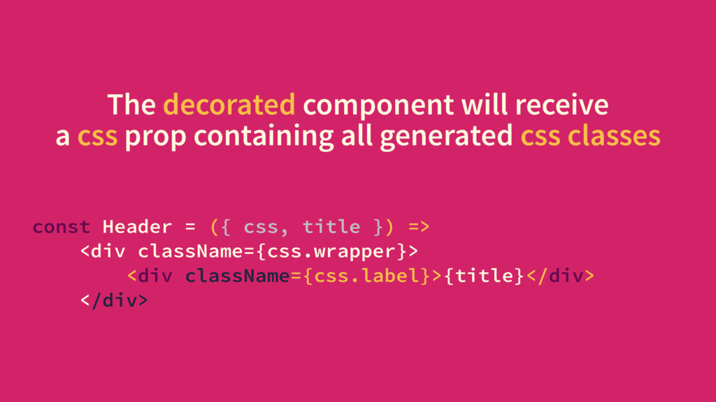 The decorated component will receive a css prop...