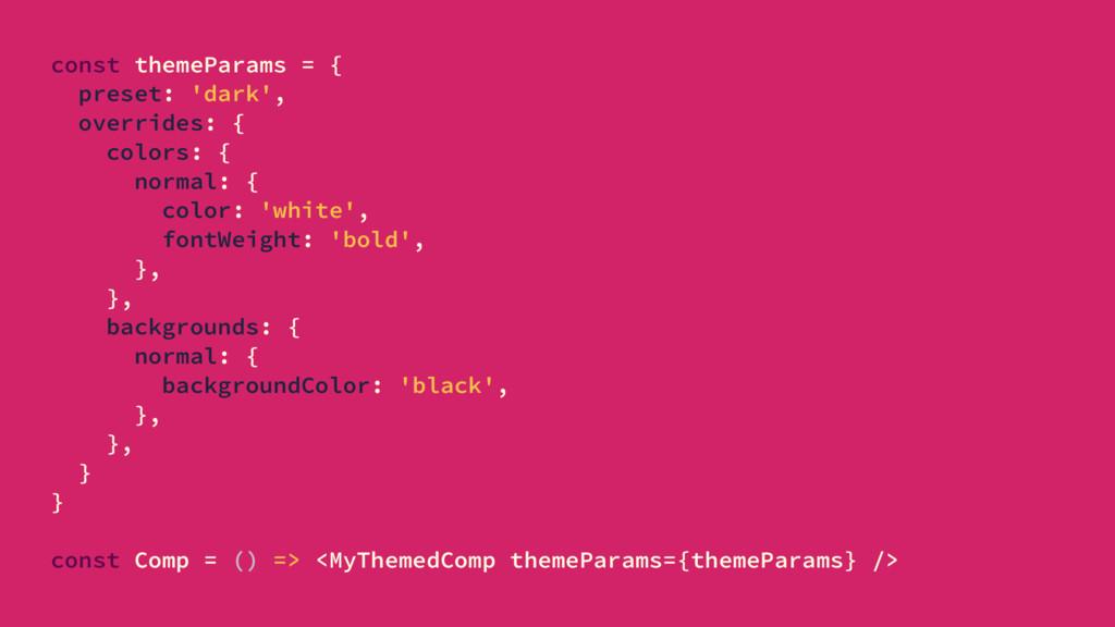 const themeParams = { preset: 'dark', overrides...