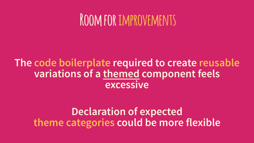 Room for improvements The code boilerplate requ...