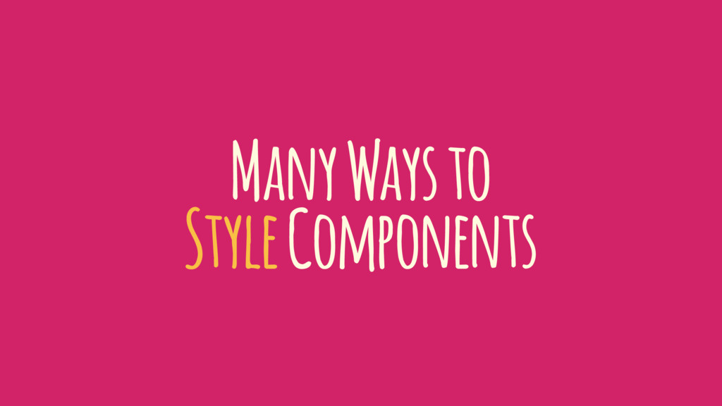 Many Ways to Style Components