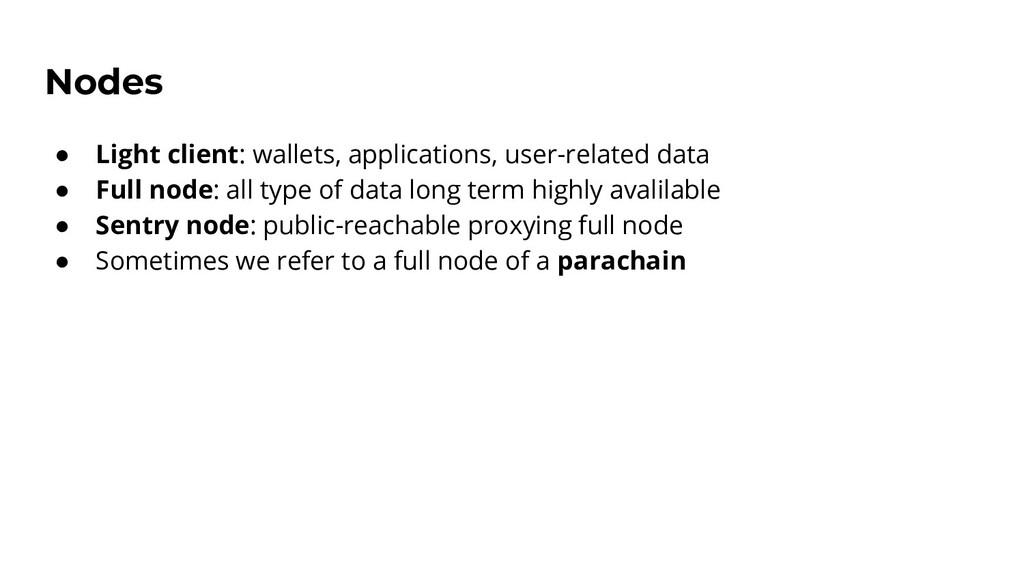 Nodes ● Light client: wallets, applications, us...