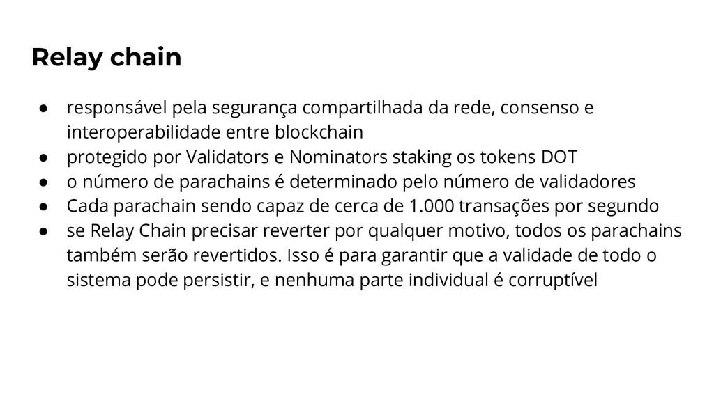 Relay chain ● responsável pela segurança compar...