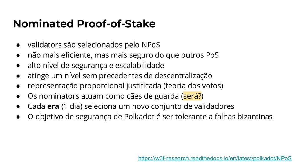 Nominated Proof-of-Stake ● validators são selec...