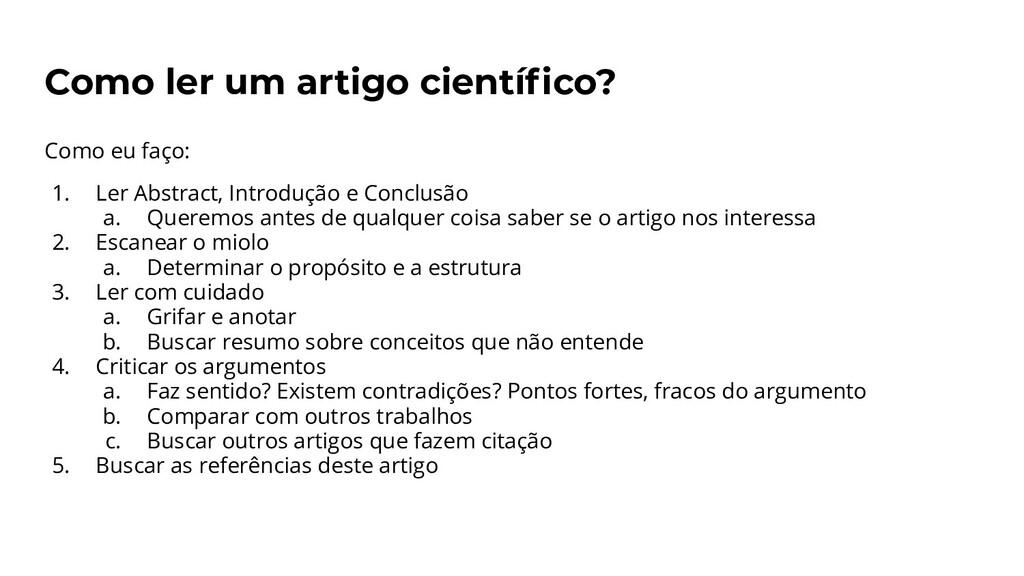Como ler um artigo científico? Como eu faço: 1. ...