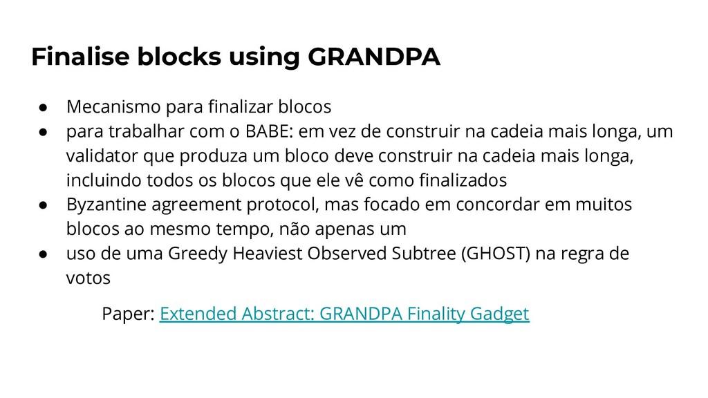Finalise blocks using GRANDPA ● Mecanismo para ...