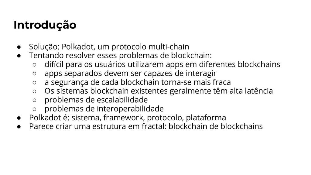 Introdução ● Solução: Polkadot, um protocolo mu...