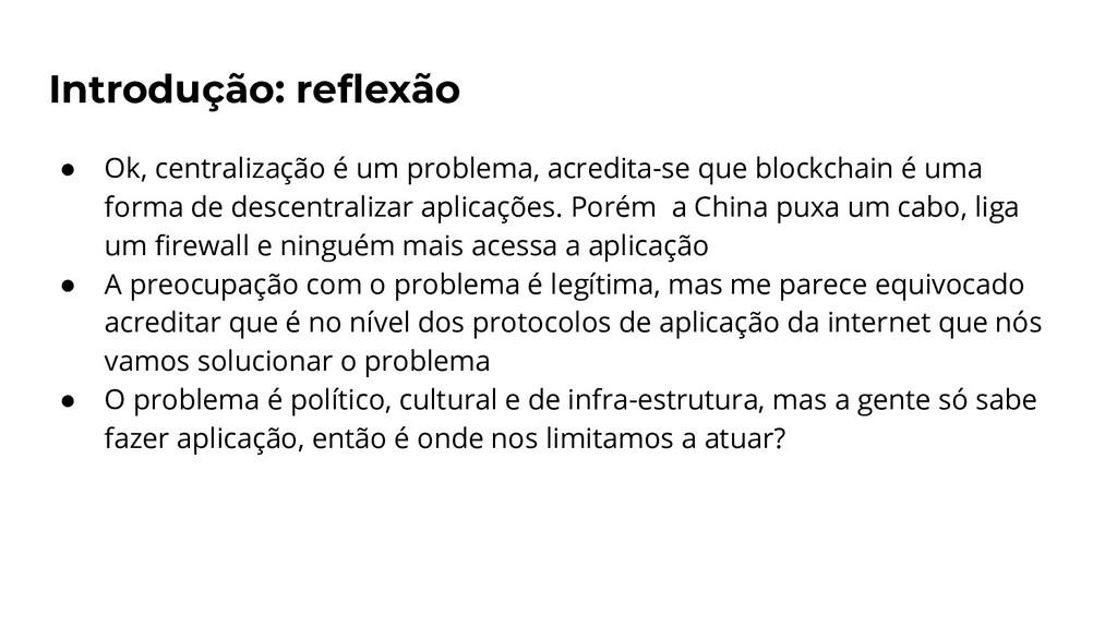 Introdução: reflexão ● Ok, centralização é um pr...