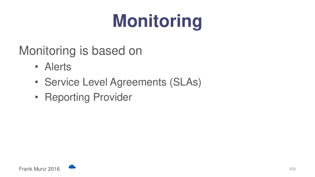 Monitoring Monitoring is based on • Alerts • Se...