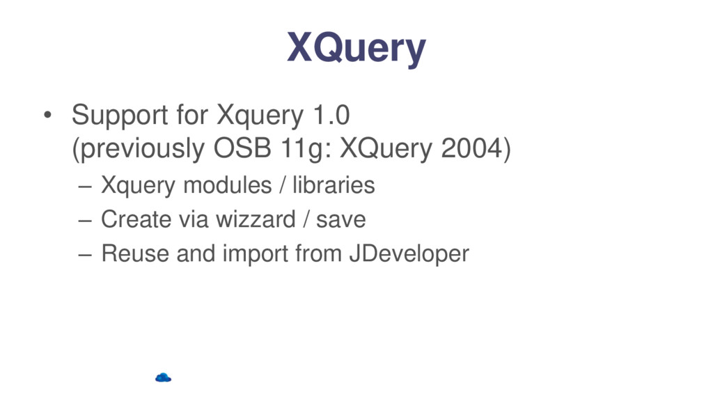 XQuery • Support for Xquery 1.0 (previously OSB...