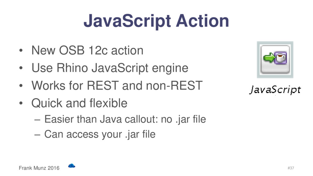 JavaScript Action • New OSB 12c action • Use Rh...
