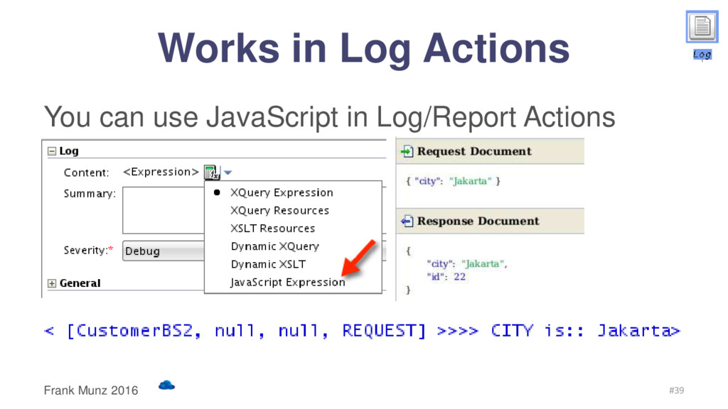 Works in Log Actions You can use JavaScript in ...