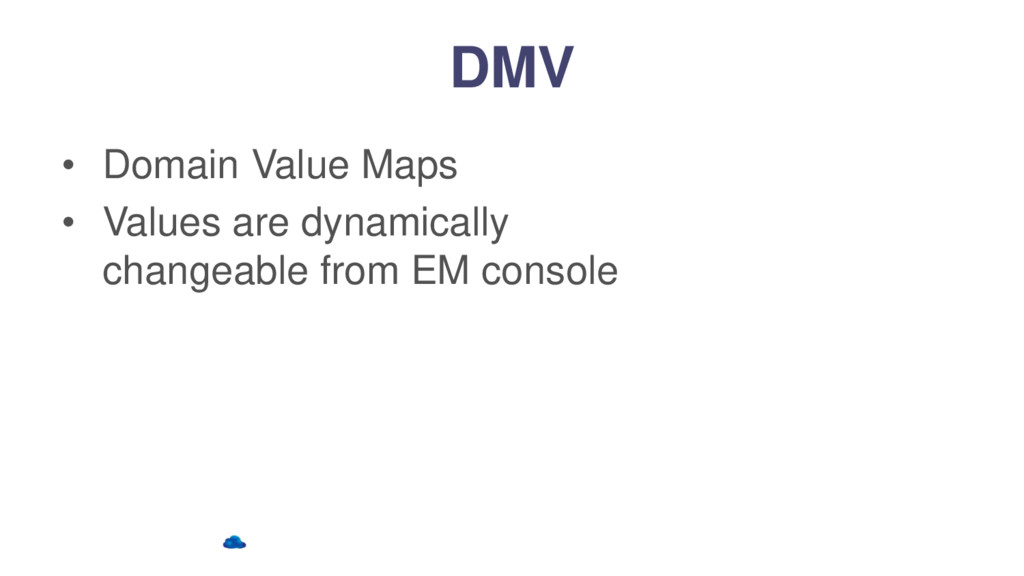 DMV • Domain Value Maps • Values are dynamicall...