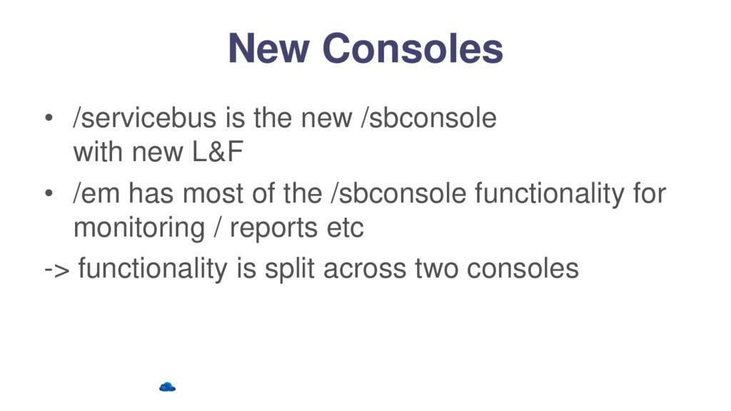 New Consoles • /servicebus is the new /sbconsol...