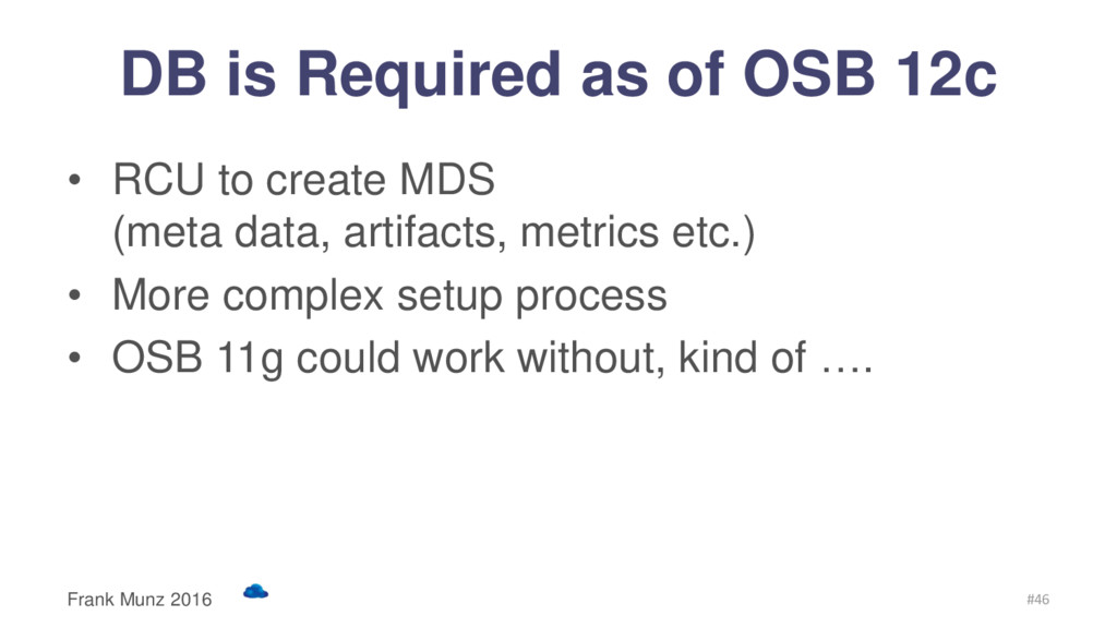 DB is Required as of OSB 12c • RCU to create MD...