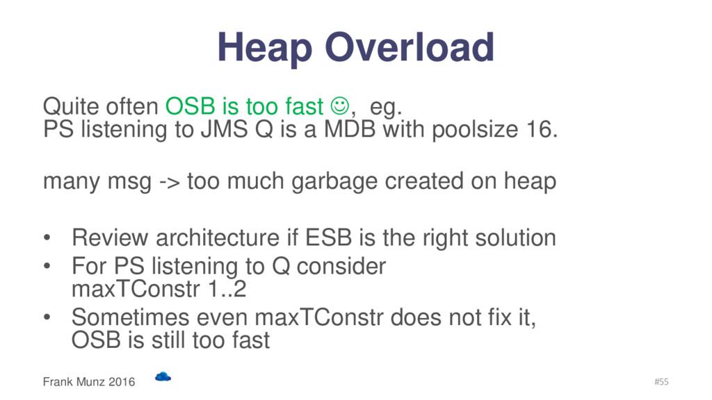 Heap Overload Quite often OSB is too fast , eg...