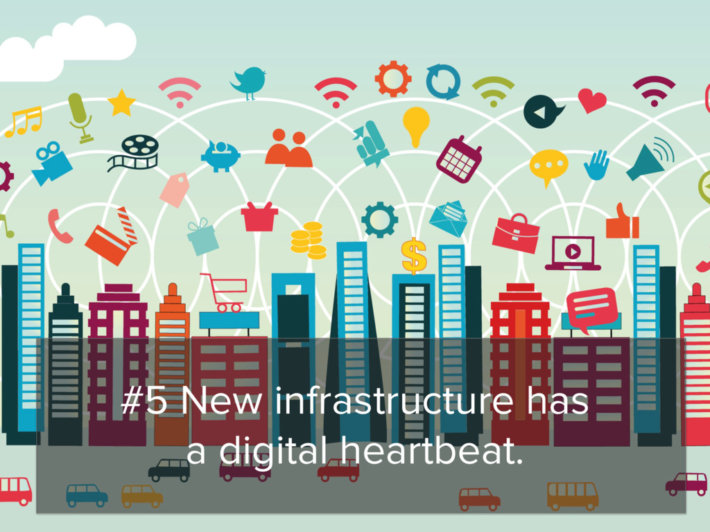 #5 New infrastructure has a digital heartbeat.