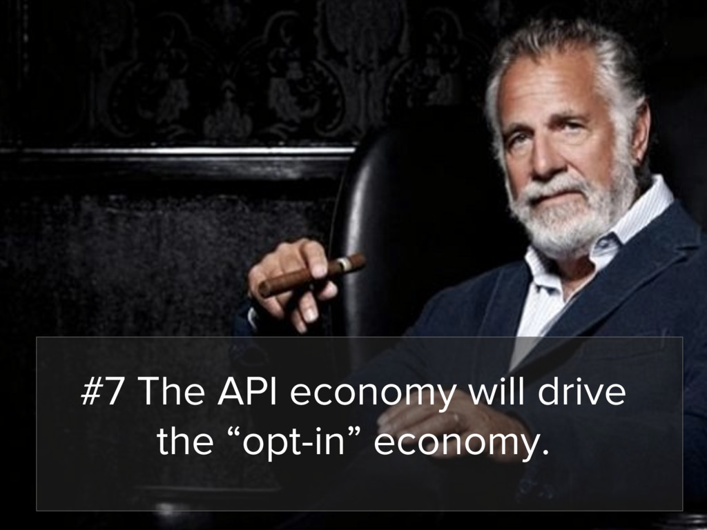 """#7 The API economy will drive the """"opt-in"""" econ..."""