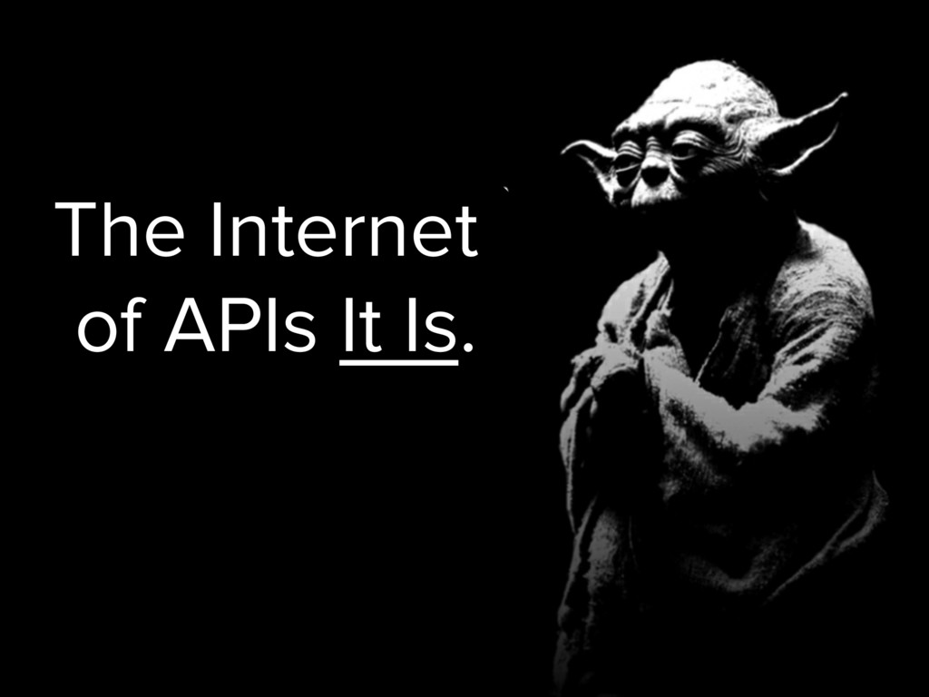 The Internet of APIs It Is.