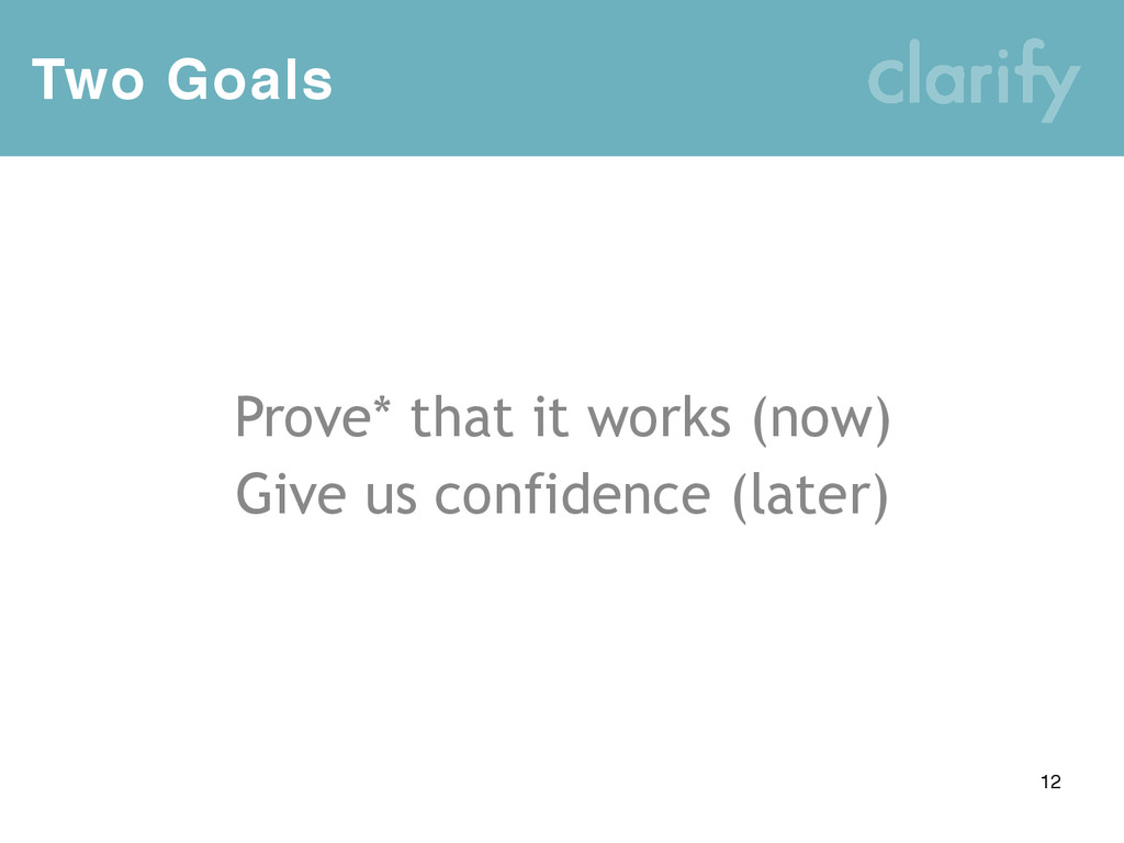 Two Goals Prove* that it works (now) Give us co...