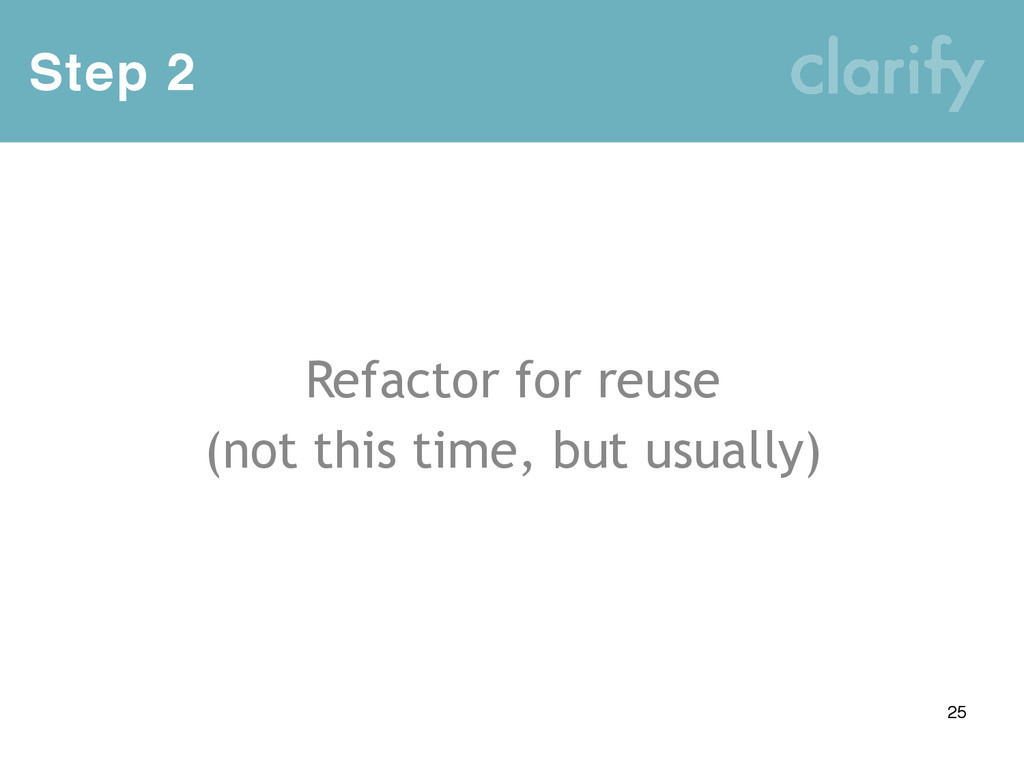 Step 2 25 Refactor for reuse (not this time, bu...