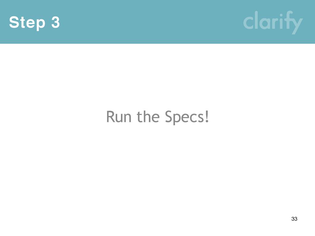 Step 3 33 Run the Specs!