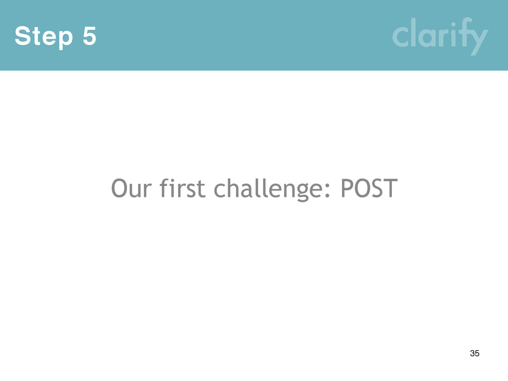 Step 5 35 Our first challenge: POST