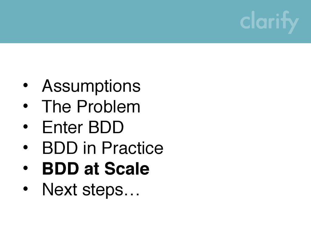 • Assumptions • The Problem • Enter BDD • BDD i...