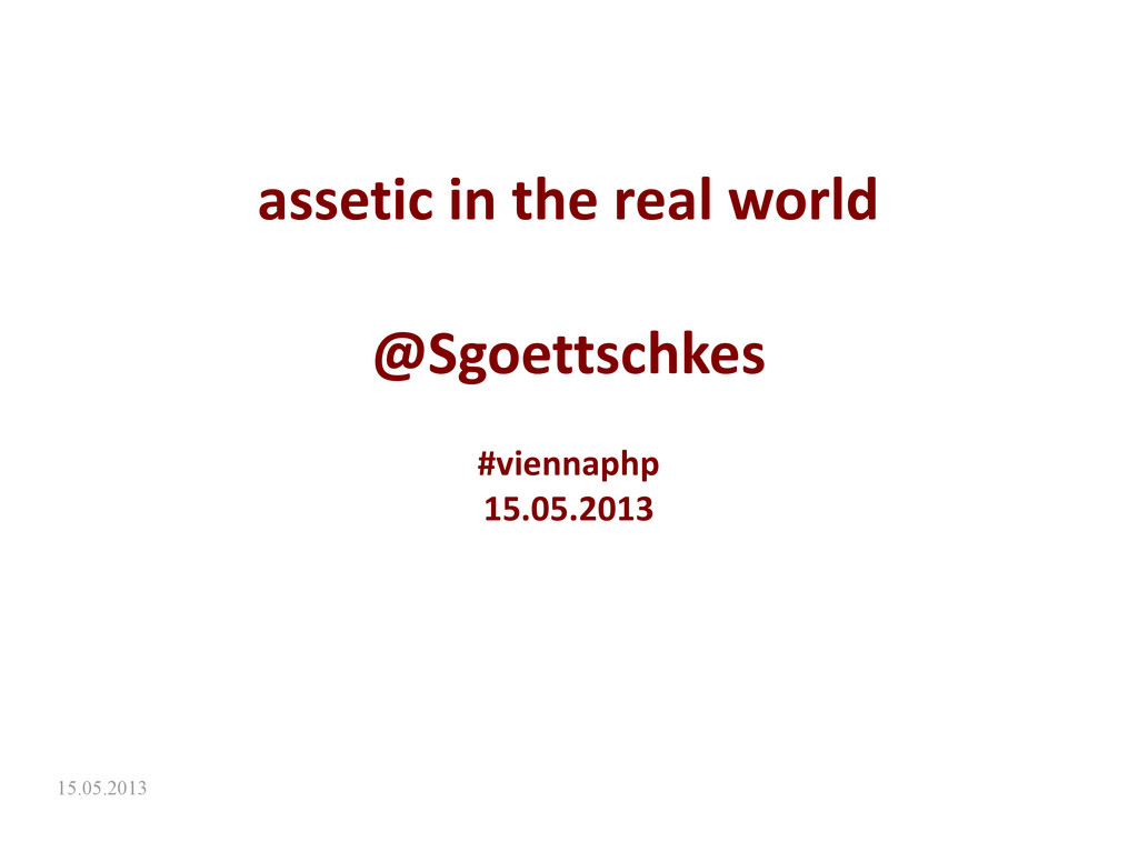 15.05.2013 assetic in the real world @Sgoettsch...