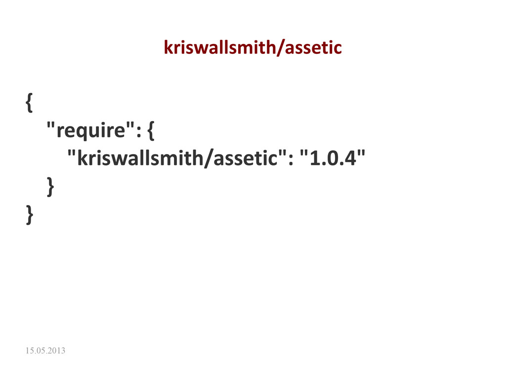 "15.05.2013 kriswallsmith/assetic { ""require"": {..."