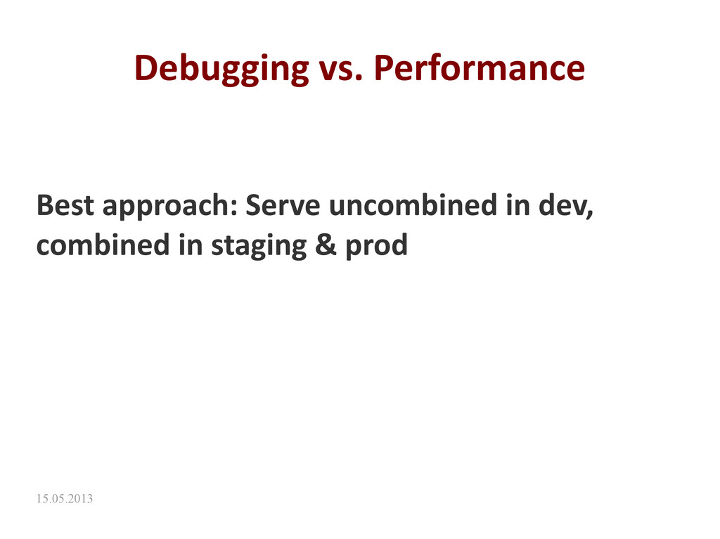 15.05.2013 Debugging vs. Performance Best appro...