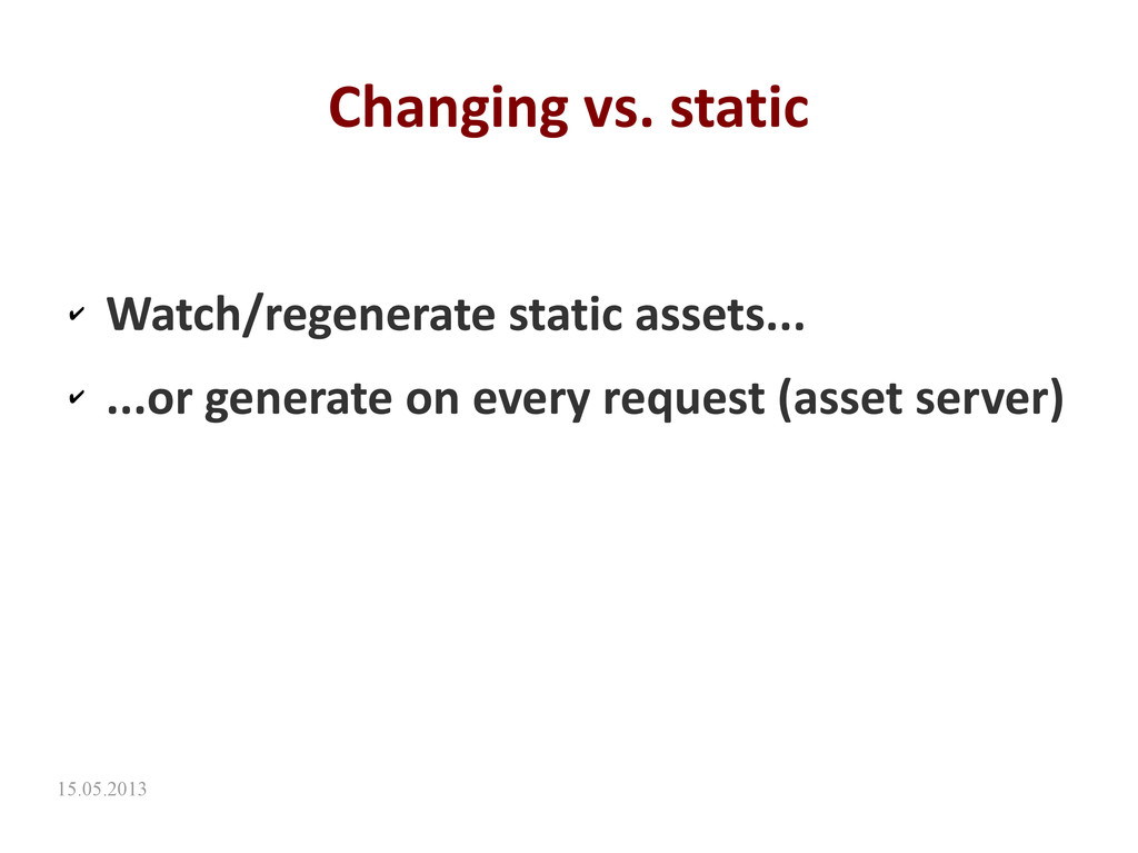 15.05.2013 Changing vs. static ✔ Watch/regenera...