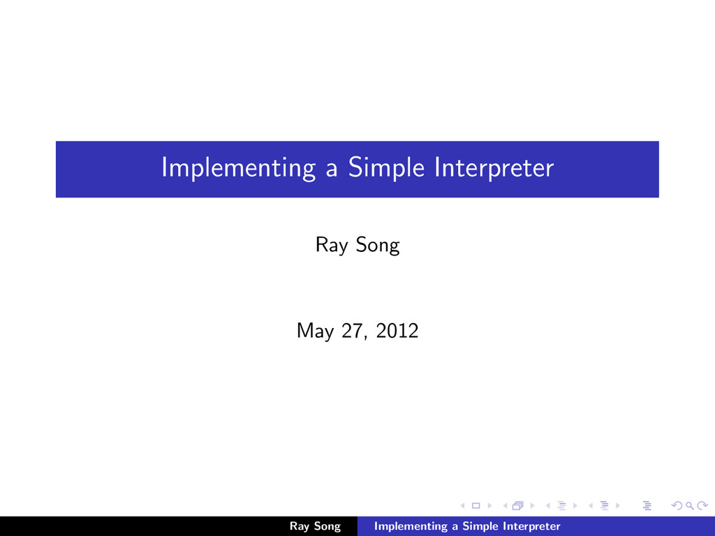 Implementing a Simple Interpreter Ray Song May ...