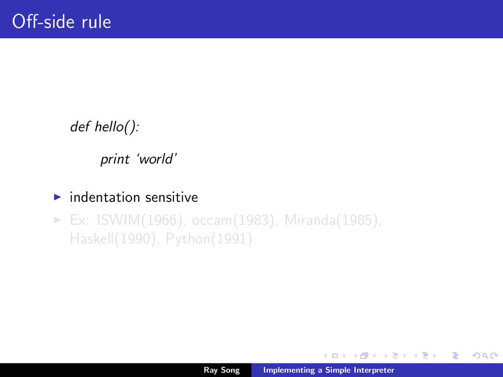 Off-side rule def hello(): print 'world' indenta...