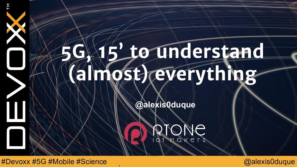 @alexis0duque #Devoxx #5G #Mobile #Science 5G, ...