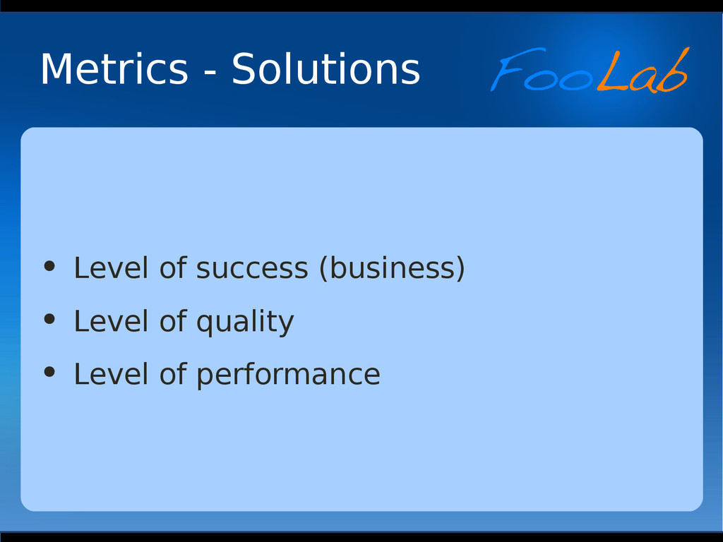 Metrics - Solutions • Level of success (busines...