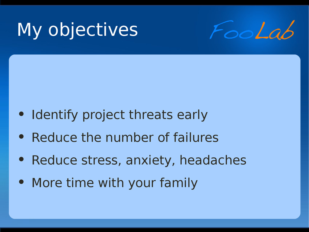 My objectives • Identify project threats early ...