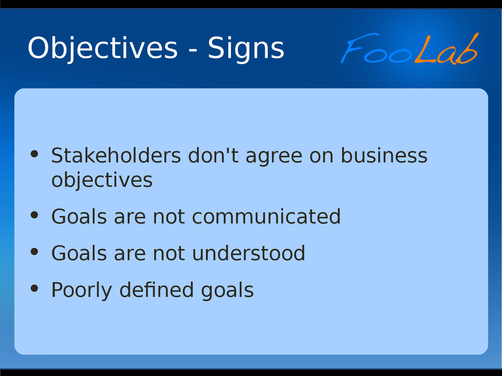 Objectives - Signs • Stakeholders don't agree o...