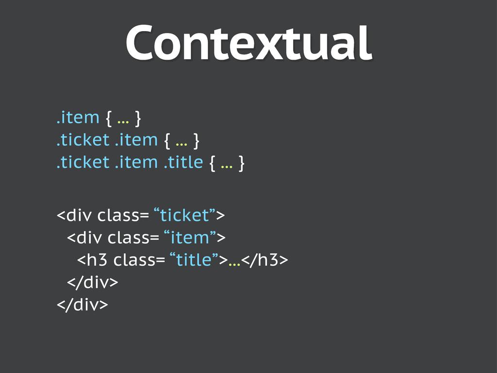 Contextual .item { ... } .ticket .item { ... } ...