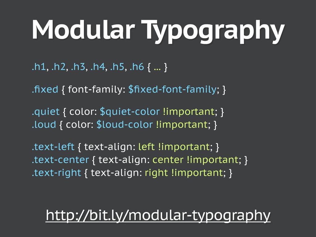 Modular Typography .h1, .h2, .h3, .h4, .h5, .h6...