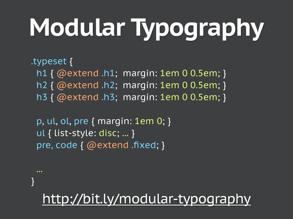 Modular Typography .typeset { h1 { @extend .h1;...