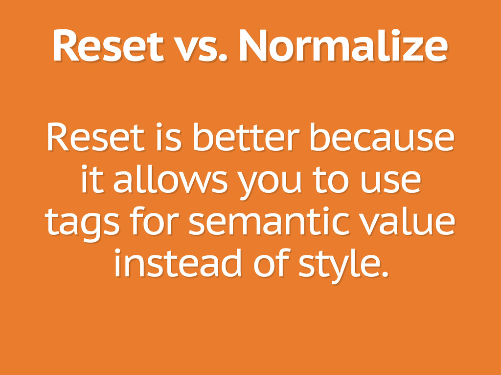 Reset vs. Normalize Reset is better because it ...