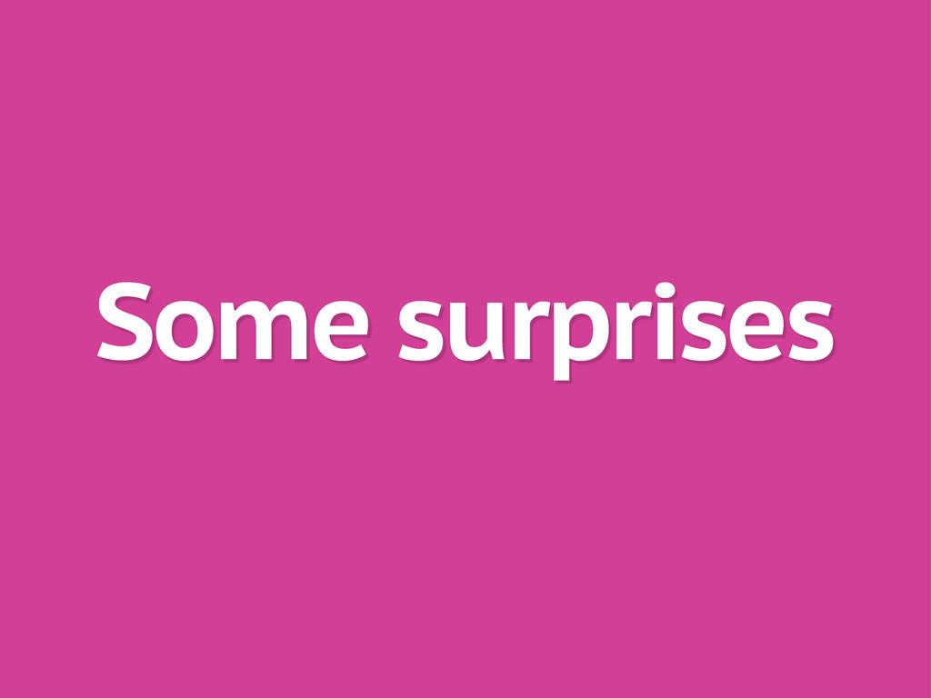 Some surprises