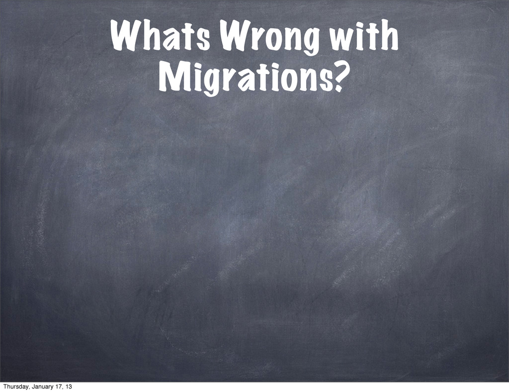 Whats Wrong with Migrations? Thursday, January ...