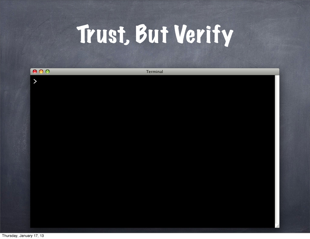 Trust, But Verify > Thursday, January 17, 13