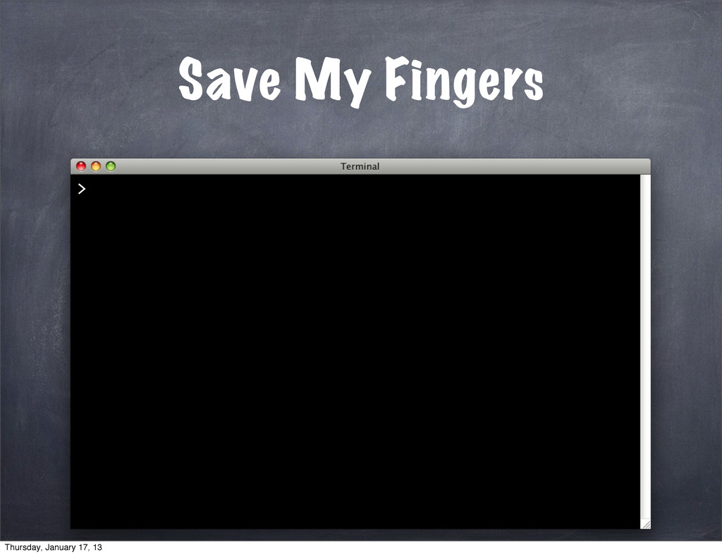 Save My Fingers > Thursday, January 17, 13