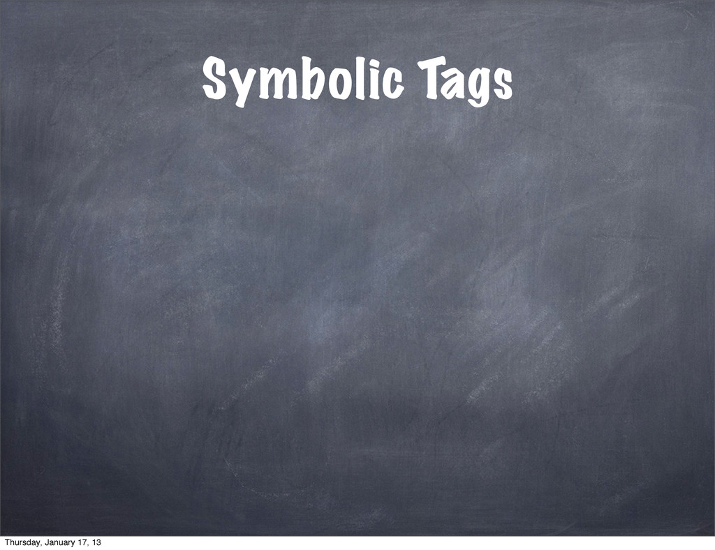 Symbolic Tags Thursday, January 17, 13